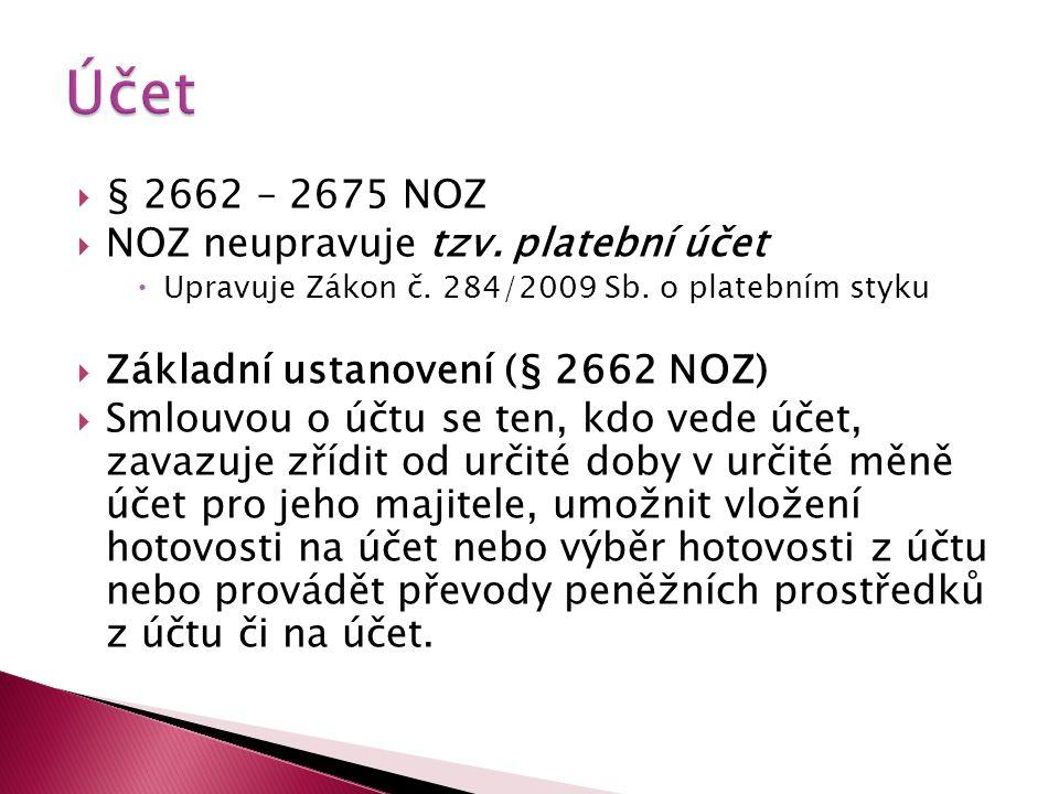  § 2662 – 2675 NOZ  NOZ neupravuje tzv.platební účet  Upravuje Zákon č.