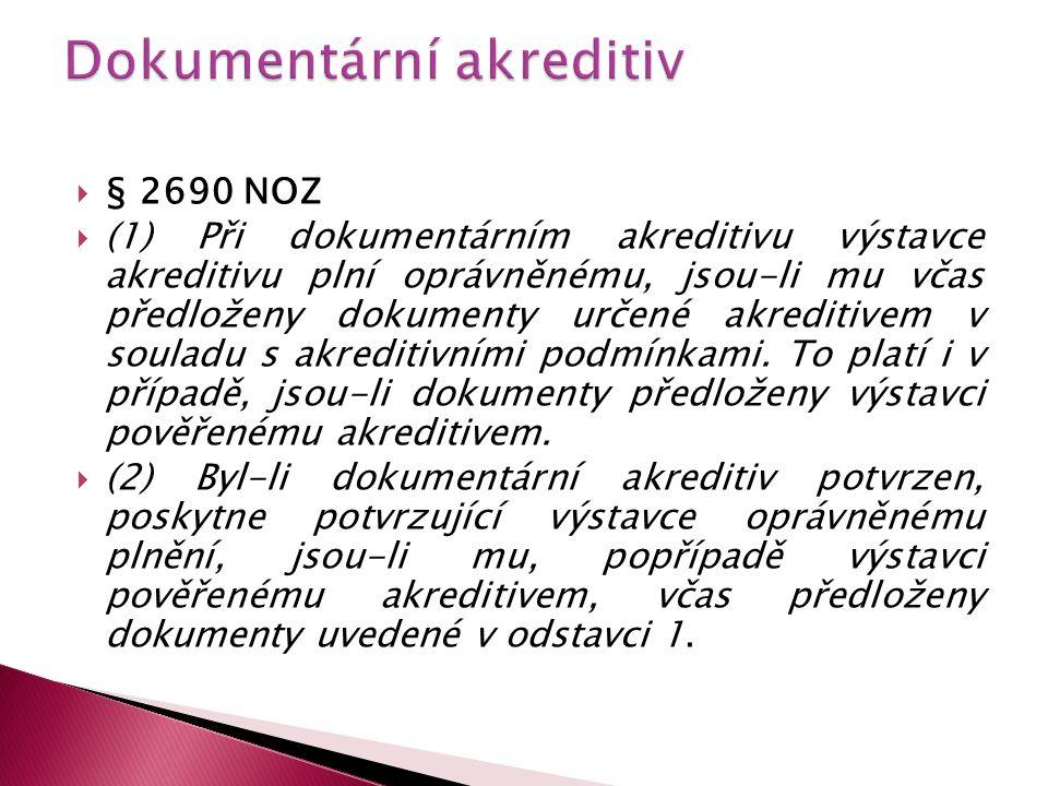  § 2690 NOZ  (1) Při dokumentárním akreditivu výstavce akreditivu plní oprávněnému, jsou-li mu včas předloženy dokumenty určené akreditivem v souladu s akreditivními podmínkami.