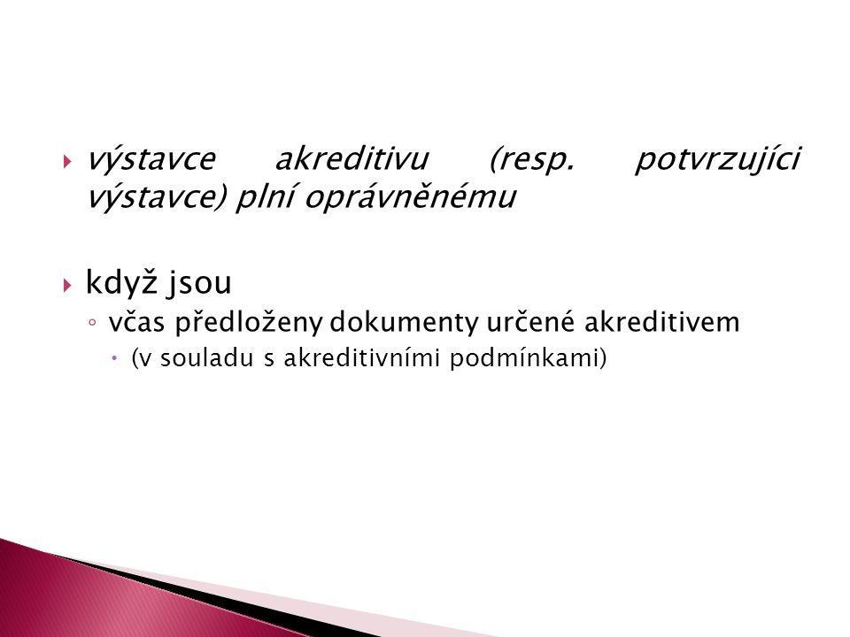  výstavce akreditivu (resp. potvrzujíci výstavce) plní oprávněnému  když jsou ◦ včas předloženy dokumenty určené akreditivem  (v souladu s akrediti