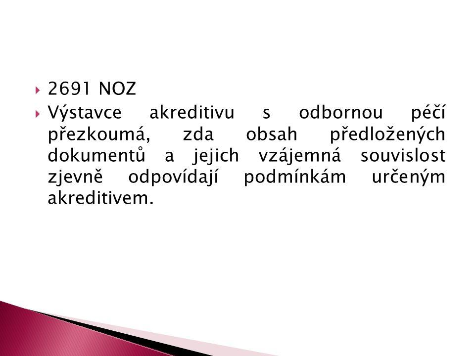  2691 NOZ  Výstavce akreditivu s odbornou péčí přezkoumá, zda obsah předložených dokumentů a jejich vzájemná souvislost zjevně odpovídají podmínkám určeným akreditivem.