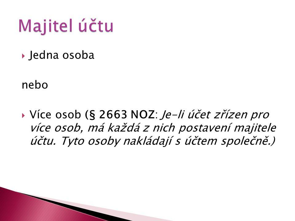  Jedna osoba nebo  Více osob (§ 2663 NOZ: Je-li účet zřízen pro více osob, má každá z nich postavení majitele účtu. Tyto osoby nakládají s účtem spo