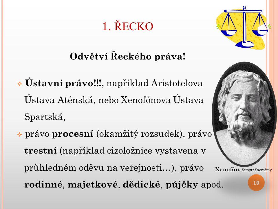 1. ŘECKO Odvětví Řeckého práva!  Ústavní právo!!!, například Aristotelova Ústava Aténská, nebo Xenofónova Ústava Spartská,  právo procesní (okamžitý