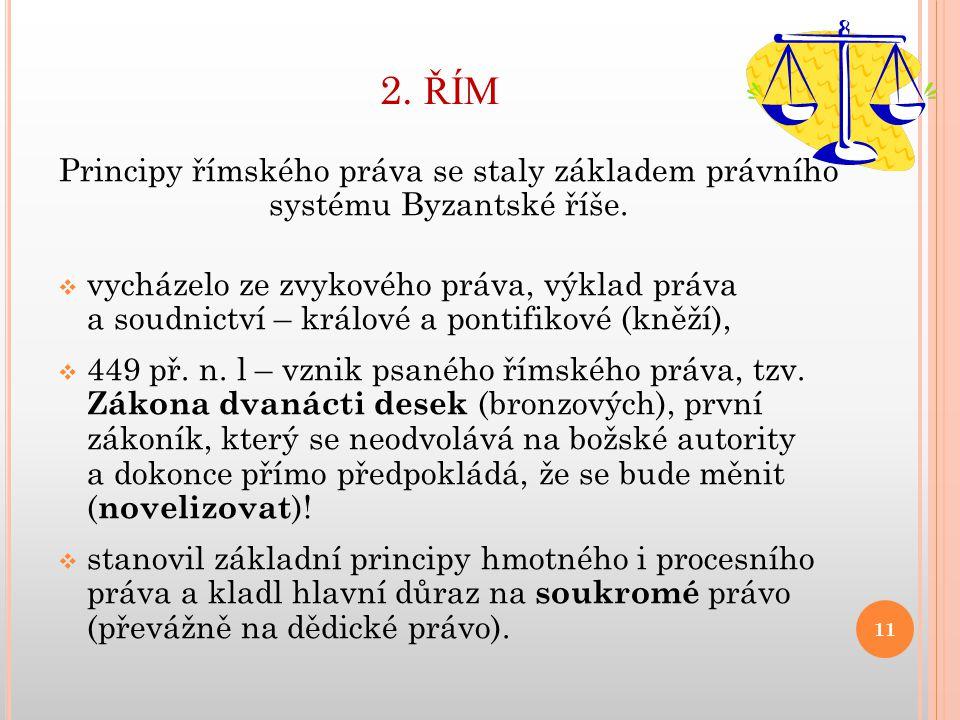 2. ŘÍM Principy římského práva se staly základem právního systému Byzantské říše.  vycházelo ze zvykového práva, výklad práva a soudnictví – králové