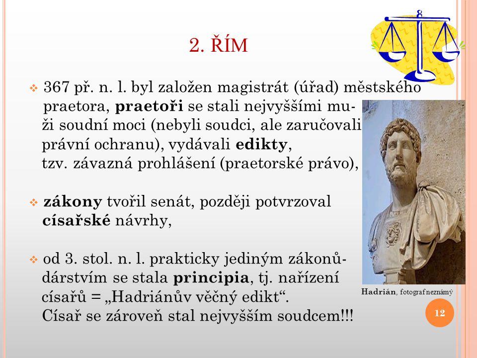 2. ŘÍM  367 př. n. l. byl založen magistrát (úřad) městského praetora, praetoři se stali nejvyššími mu- ži soudní moci (nebyli soudci, ale zaručovali
