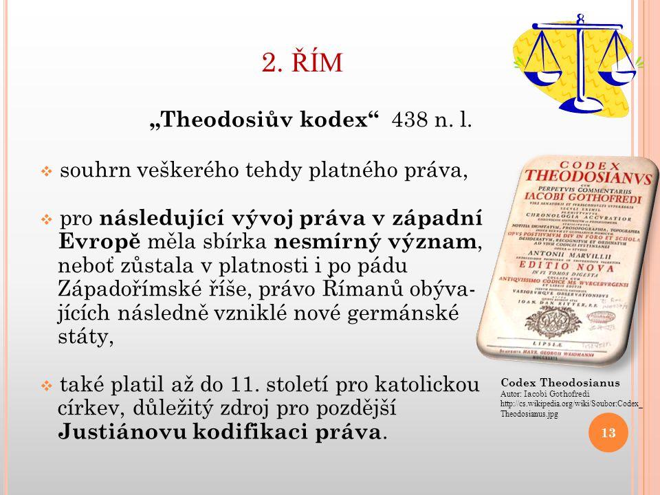"""2. ŘÍM """"Theodosiův kodex"""" 438 n. l.  souhrn veškerého tehdy platného práva,  pro následující vývoj práva v západní Evropě měla sbírka nesmírný význa"""