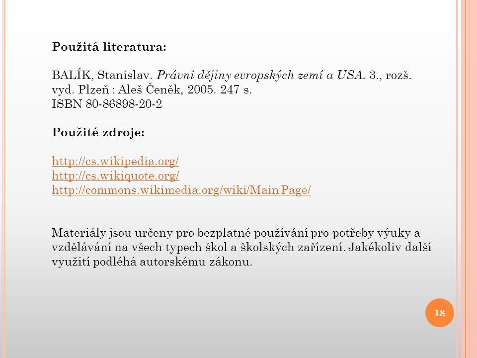 Použitá literatura: BALÍK, Stanislav. Právní dějiny evropských zemí a USA. 3., rozš. vyd. Plzeň : Aleš Čeněk, 2005. 247 s. ISBN 80-86898-20-2 Použité