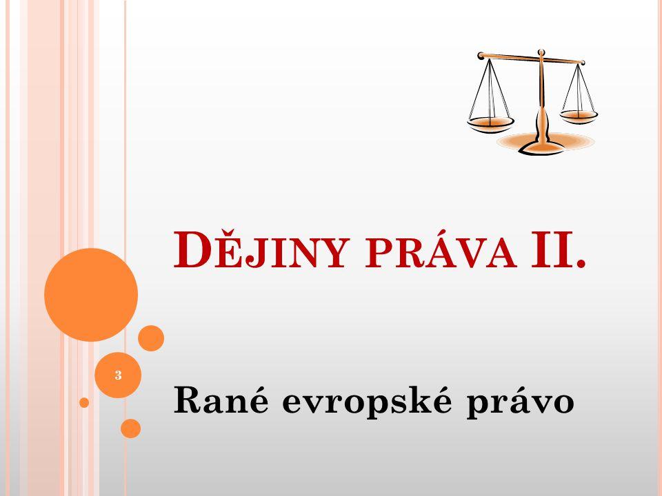 Rané evropské právo D ĚJINY PRÁVA II. 3