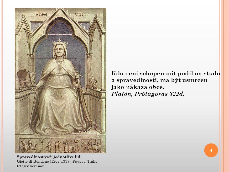 Spravedlnost váží jednotlivé lidi. Giotto di Bondone (1267-1337), Padova (Itálie), fotograf neznámý Kdo není schopen mít podíl na studu a spravedlnost