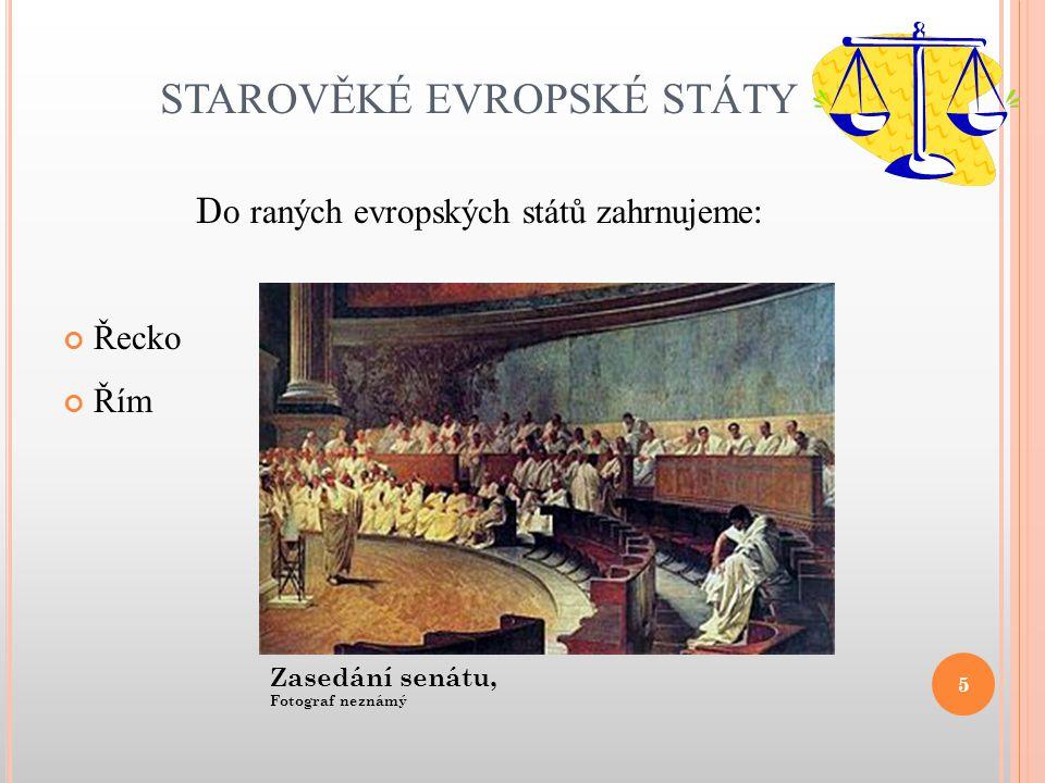 STAROVĚKÉ EVROPSKÉ STÁTY Do raných evropských států zahrnujeme : Řecko Řím 5 Zasedání senátu, Fotograf neznámý