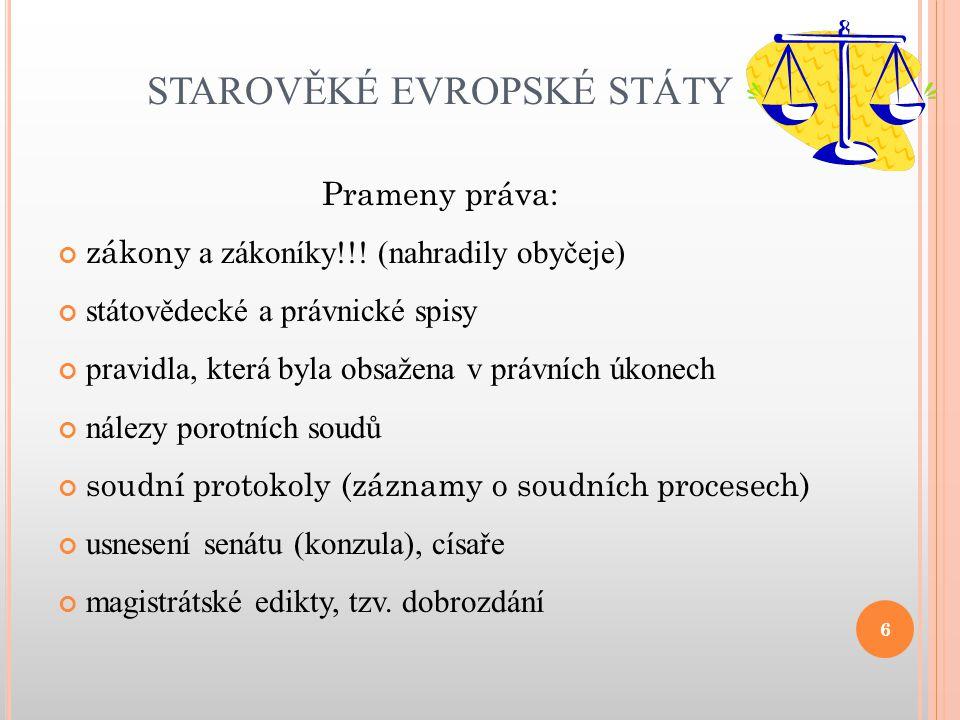 STAROVĚKÉ EVROPSKÉ STÁTY Prameny práva: zákony a zákoníky!!! (nahradily obyčeje) státovědecké a právnické spisy pravidla, která byla obsažena v právní