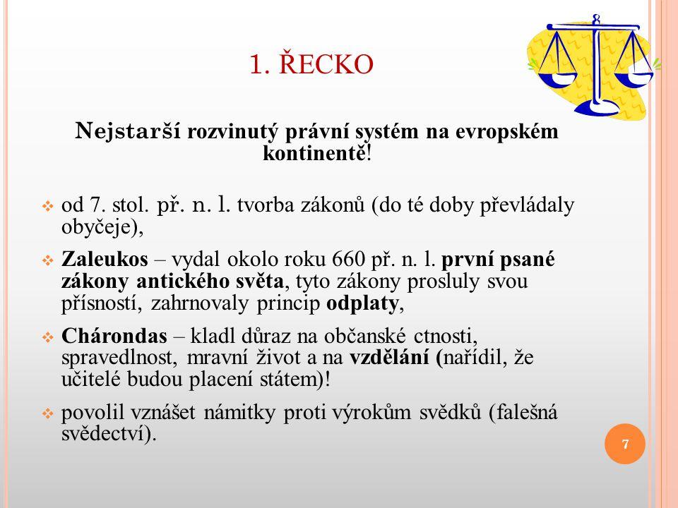 1. ŘECKO Nejstarší rozvinutý právní systém na evropském kontinentě !  od 7. stol. př. n. l. tvorba zákonů (do té doby převládaly obyčeje),  Zaleukos