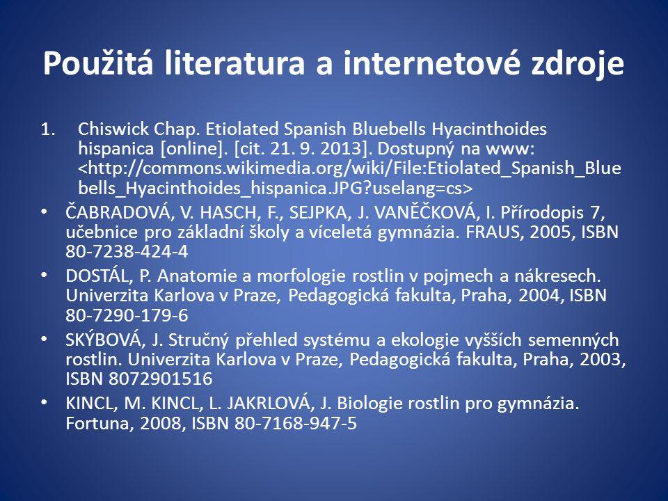 Použitá literatura a internetové zdroje 1.Chiswick Chap. Etiolated Spanish Bluebells Hyacinthoides hispanica [online]. [cit. 21. 9. 2013]. Dostupný na