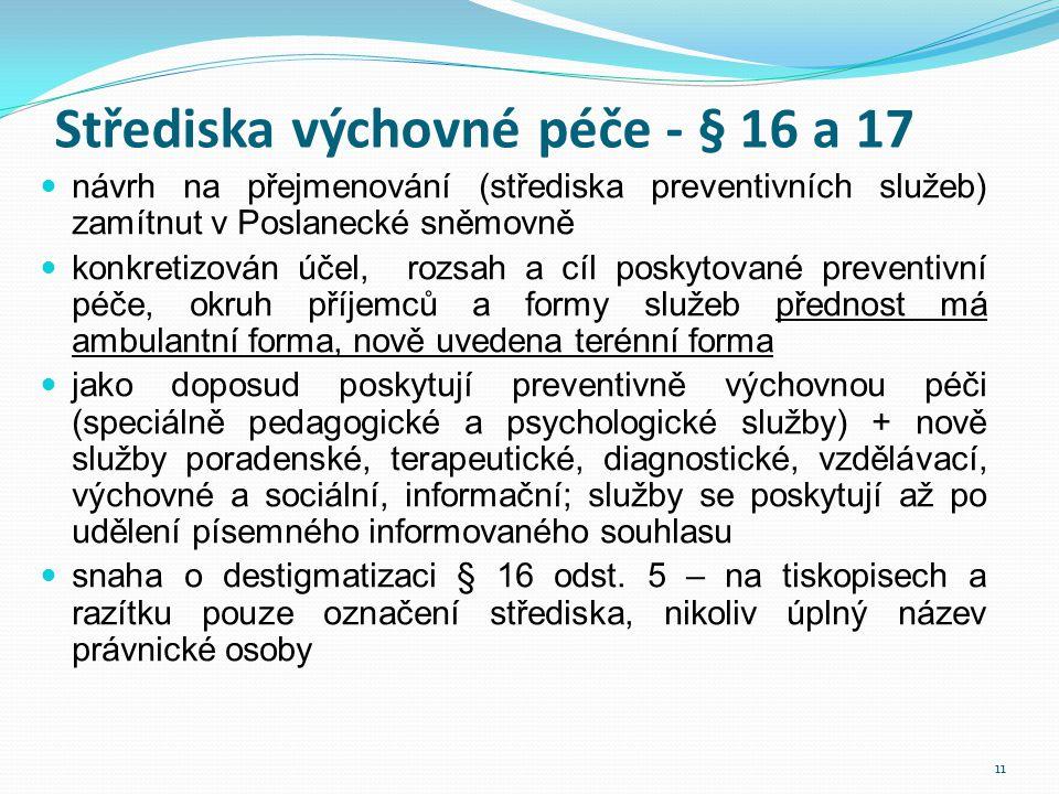 Střediska výchovné péče - § 16 a 17  návrh na přejmenování (střediska preventivních služeb) zamítnut v Poslanecké sněmovně  konkretizován účel, rozs