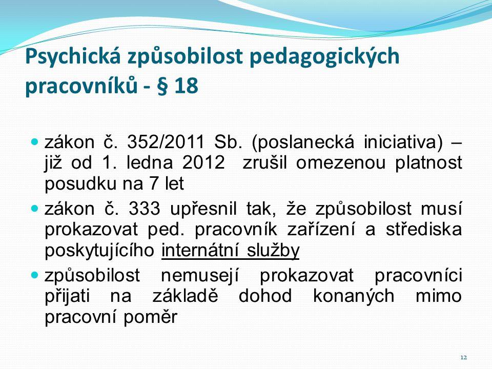 Psychická způsobilost pedagogických pracovníků - § 18  zákon č. 352/2011 Sb. (poslanecká iniciativa) – již od 1. ledna 2012 zrušil omezenou platnost