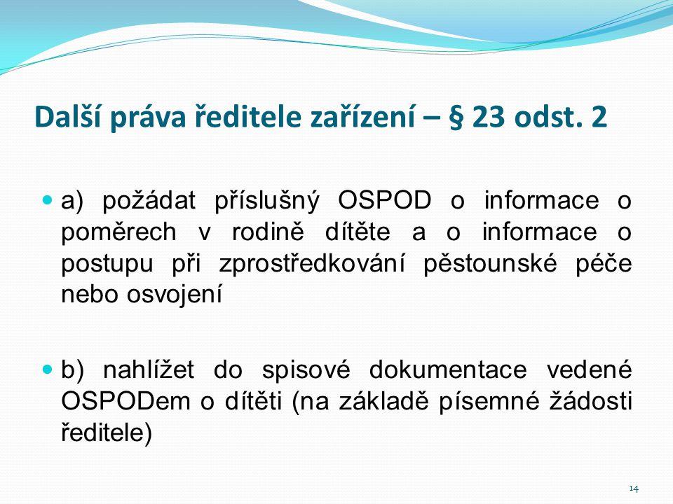 Další práva ředitele zařízení – § 23 odst. 2  a) požádat příslušný OSPOD o informace o poměrech v rodině dítěte a o informace o postupu při zprostřed