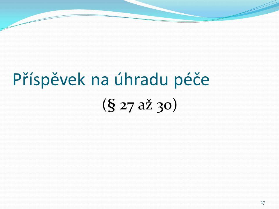 Příspěvek na úhradu péče (§ 27 až 30) 17