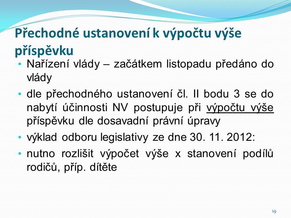 Přechodné ustanovení k výpočtu výše příspěvku • Nařízení vlády – začátkem listopadu předáno do vlády • dle přechodného ustanovení čl. II bodu 3 se do