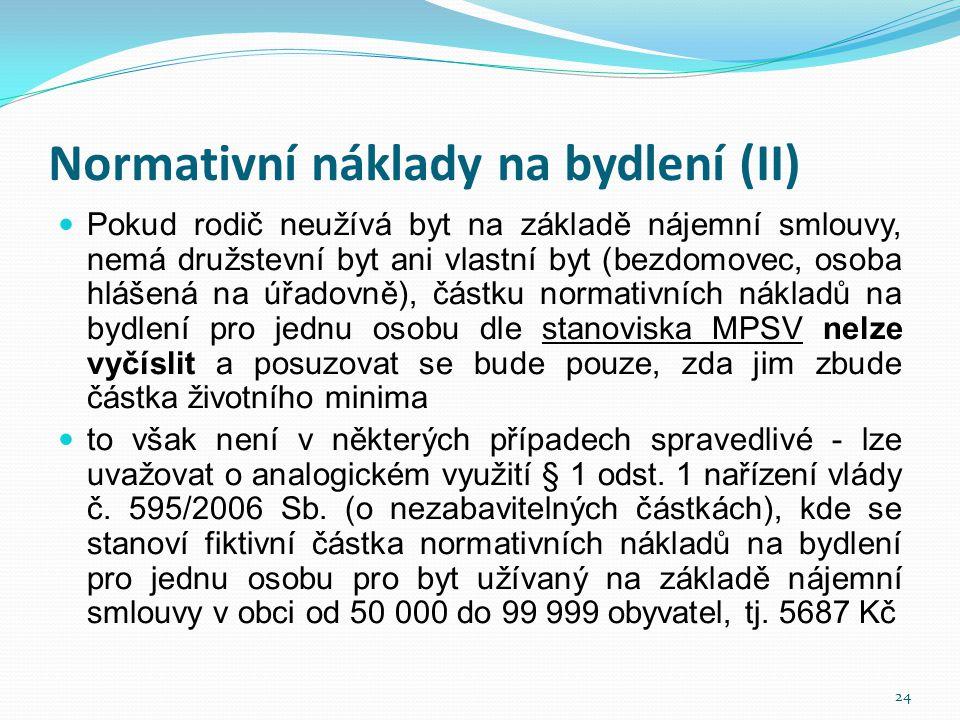Normativní náklady na bydlení (II)  Pokud rodič neužívá byt na základě nájemní smlouvy, nemá družstevní byt ani vlastní byt (bezdomovec, osoba hlášen