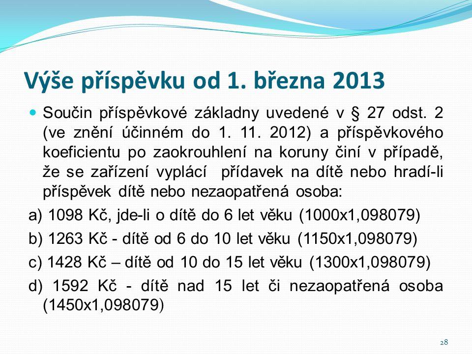 Výše příspěvku od 1. března 2013  Součin příspěvkové základny uvedené v § 27 odst. 2 (ve znění účinném do 1. 11. 2012) a příspěvkového koeficientu po
