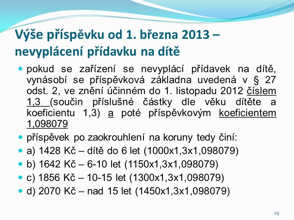 Výše přísp ěvku od 1. března 2013 – nevyplácení přídavku na dítě  pokud se zařízení se nevyplácí přídavek na dítě, vynásobí se příspěvková základna u