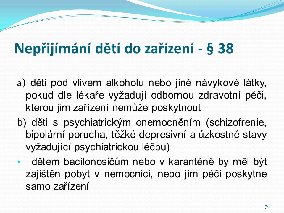Nepřijímání dětí do zařízení - § 38 a) děti pod vlivem alkoholu nebo jiné návykové látky, pokud dle lékaře vyžadují odbornou zdravotní péči, kterou ji