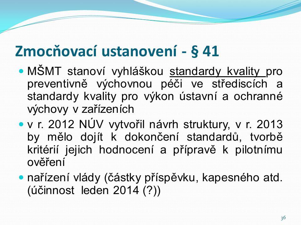 Zmocňovací ustanovení - § 41  MŠMT stanoví vyhláškou standardy kvality pro preventivně výchovnou péči ve střediscích a standardy kvality pro výkon ús