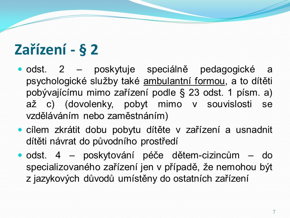 Zařízení - § 2  odst. 2 – poskytuje speciálně pedagogické a psychologické služby také ambulantní formou, a to dítěti pobývajícímu mimo zařízení podle