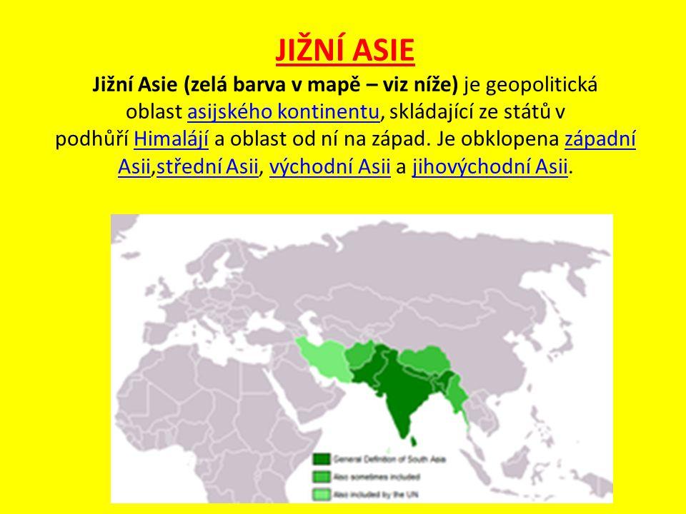 JIŽNÍ ASIE Jižní Asie (zelá barva v mapě – viz níže) je geopolitická oblast asijského kontinentu, skládající ze států v podhůří Himalájí a oblast od n