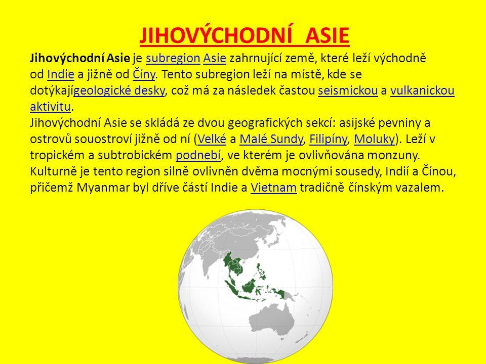 JIHOVÝCHODNÍ ASIE Jihovýchodní Asie je subregion Asie zahrnující země, které leží východně od Indie a jižně od Číny. Tento subregion leží na místě, kd