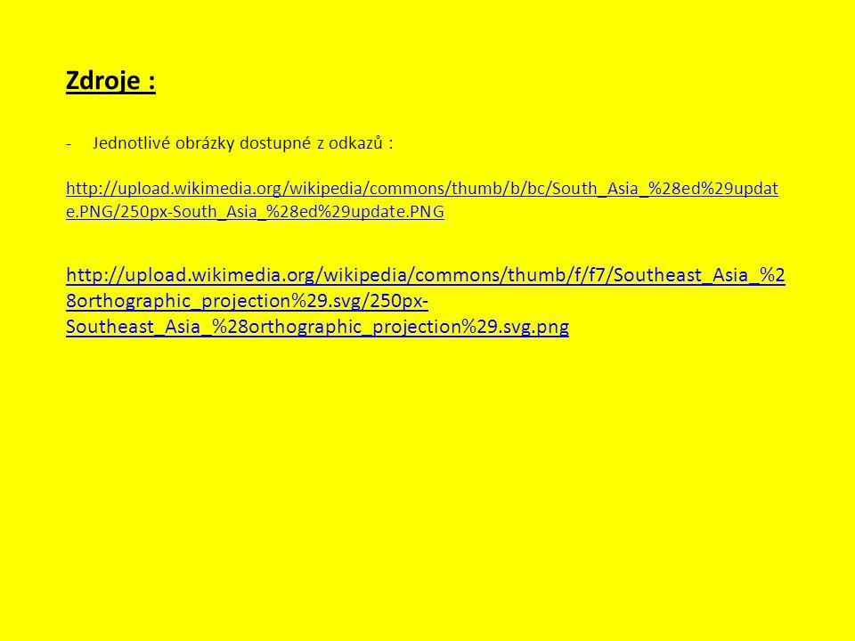 Zdroje : -Jednotlivé obrázky dostupné z odkazů : http://upload.wikimedia.org/wikipedia/commons/thumb/b/bc/South_Asia_%28ed%29updat e.PNG/250px-South_A
