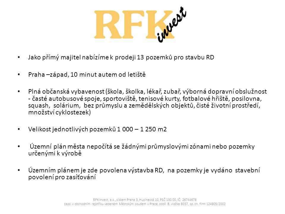 • Jako přímý majitel nabízíme k prodeji 13 pozemků pro stavbu RD • Praha –západ, 10 minut autem od letiště • Plná občanská vybavenost (škola, školka,