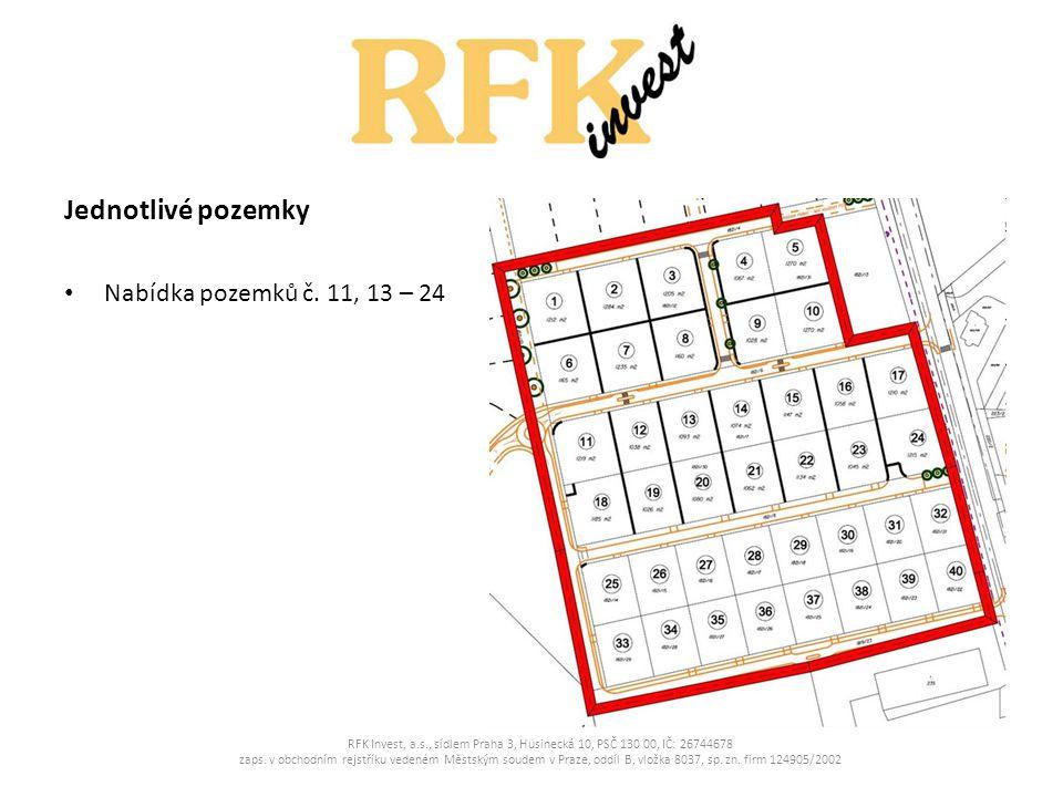 Cena pozemků • Do doby zahájení výstavby sítí je stále možnost zakoupit pozemky jako celek za velmi výhodnou cenu 1 200,- Kč/m2 • Pozemky včetně všech sítí se budou pohybovat za jednotnou cenu 2 200,- Kč/m2 RFK Invest, a.s., sídlem Praha 3, Husinecká 10, PSČ 130 00, IČ: 26744678 zaps.