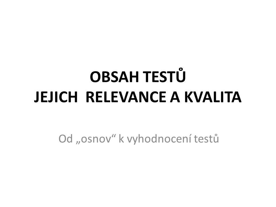"""OBSAH TESTŮ JEJICH RELEVANCE A KVALITA Od """"osnov"""" k vyhodnocení testů"""