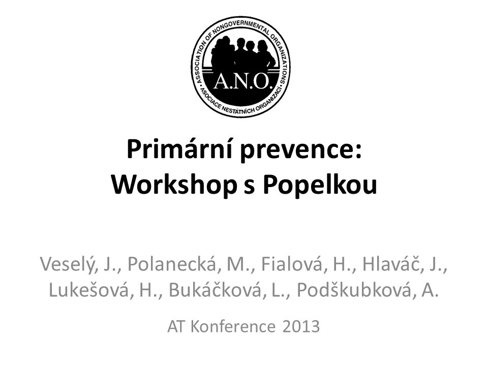 Primární prevence: Workshop s Popelkou Veselý, J., Polanecká, M., Fialová, H., Hlaváč, J., Lukešová, H., Bukáčková, L., Podškubková, A. AT Konference