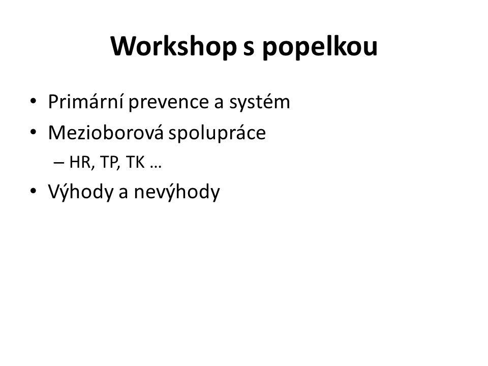 Workshop s popelkou • Primární prevence a systém • Mezioborová spolupráce – HR, TP, TK … • Výhody a nevýhody