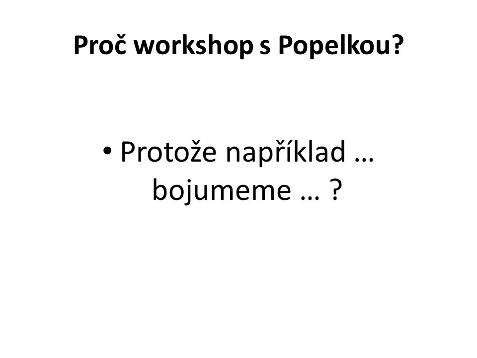Proč workshop s Popelkou? • Protože například … bojumeme … ?