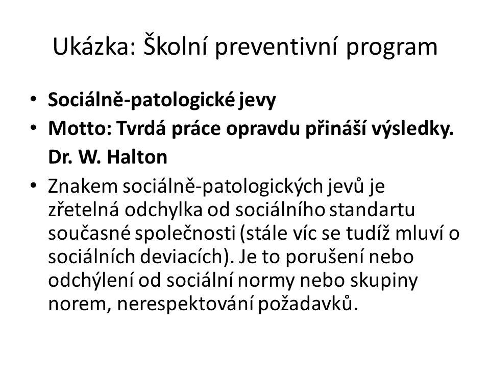 Ukázka: Školní preventivní program • Sociálně-patologické jevy • Motto: Tvrdá práce opravdu přináší výsledky. Dr. W. Halton • Znakem sociálně-patologi