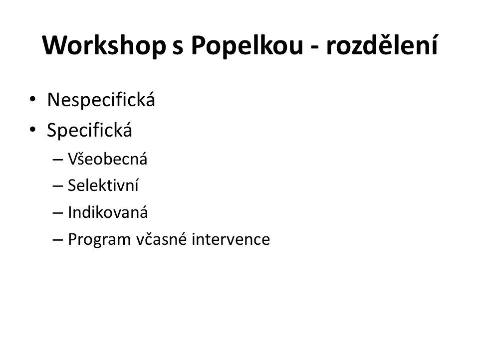 Workshop s Popelkou - rozdělení • Nespecifická • Specifická – Všeobecná – Selektivní – Indikovaná – Program včasné intervence