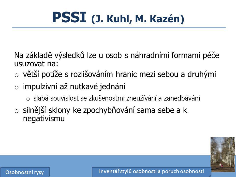 PSSI (J. Kuhl, M. Kazén) Na základě výsledků lze u osob s náhradními formami péče usuzovat na: o větší potíže s rozlišováním hranic mezi sebou a druhý
