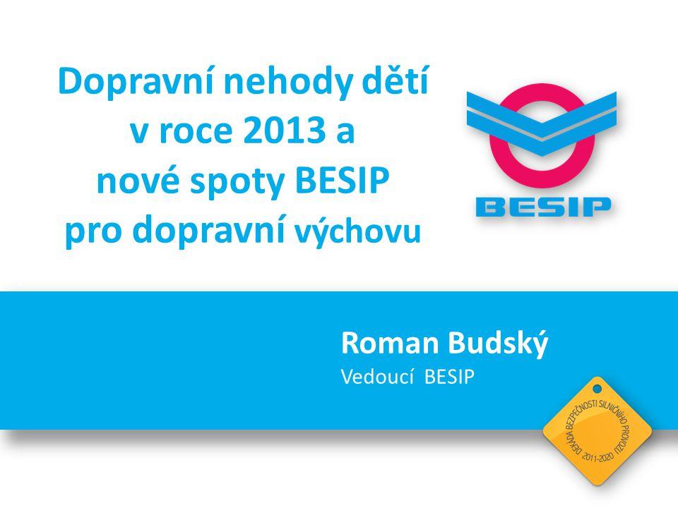 BESIP v ČR - realita Od vzniku samostatné České republiky do konce roku 2013 bylo na pozemních komunikacích v České republice celkem usmrceno 719 dětí.