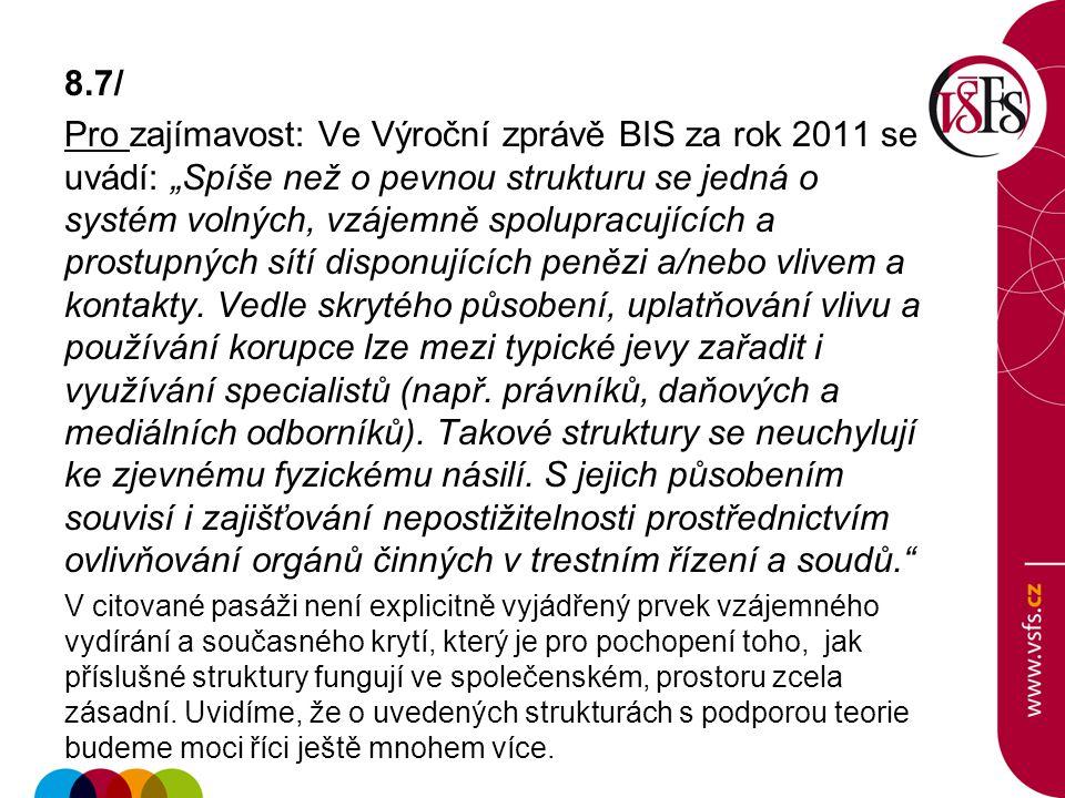 """8.7/ Pro zajímavost: Ve Výroční zprávě BIS za rok 2011 se uvádí: """"Spíše než o pevnou strukturu se jedná o systém volných, vzájemně spolupracujících a"""
