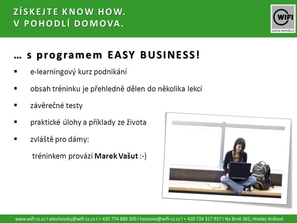 ZÍSKEJTE KNOW HOW. V POHODLÍ DOMOVA. … s programem EASY BUSINESS!  e-learningový kurz podnikání  obsah tréninku je přehledně dělen do několika lekcí