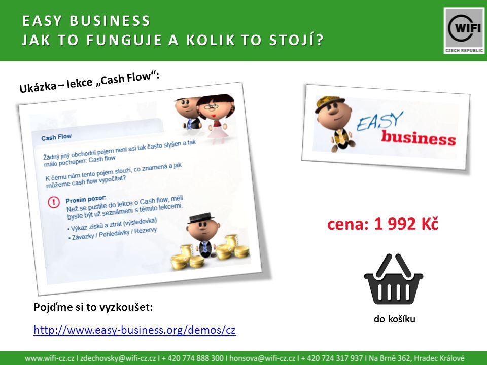 """EASY BUSINESS JAK TO FUNGUJE A KOLIK TO STOJÍ? cena: 1 992 Kč do košíku http://www.easy-business.org/demos/cz Pojďme si to vyzkoušet: Ukázka – lekce """""""
