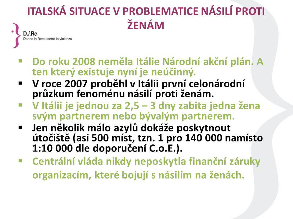 ITALSKÁ SITUACE V PROBLEMATICE NÁSILÍ PROTI ŽENÁM  Do roku 2008 neměla Itálie Národní akční plán.