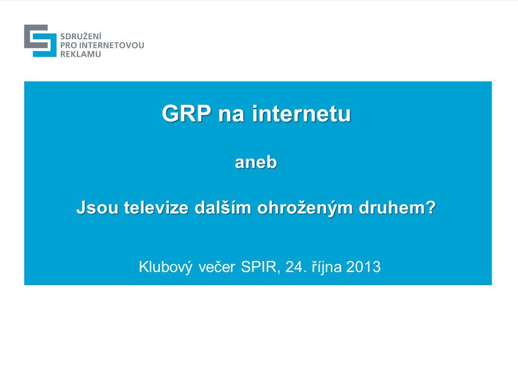 GRP na internetu aneb Jsou televize dalším ohroženým druhem? Klubový večer SPIR, 24. října 2013 1