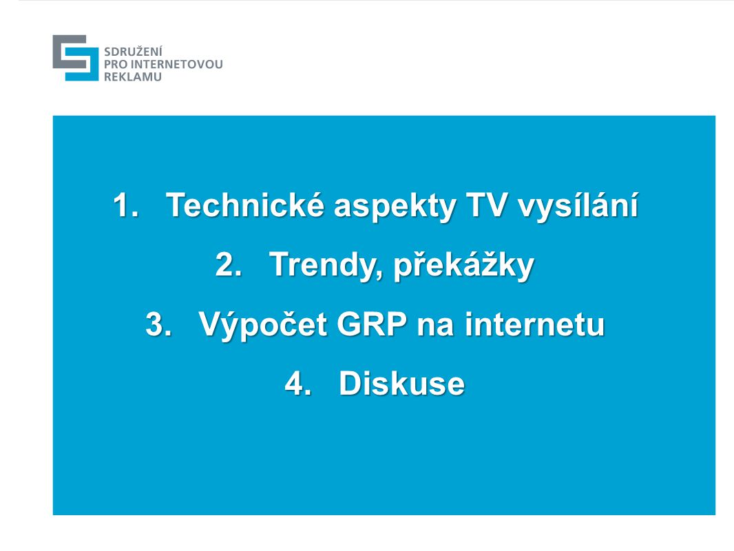 1.Technické aspekty TV vysílání 2.Trendy, překážky 3.Výpočet GRP na internetu 4.Diskuse 2