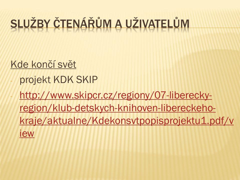 Kde končí svět - projekt KDK SKIP - http://www.skipcr.cz/regiony/07-liberecky- region/klub-detskych-knihoven-libereckeho- kraje/aktualne/Kdekonsvtpopi