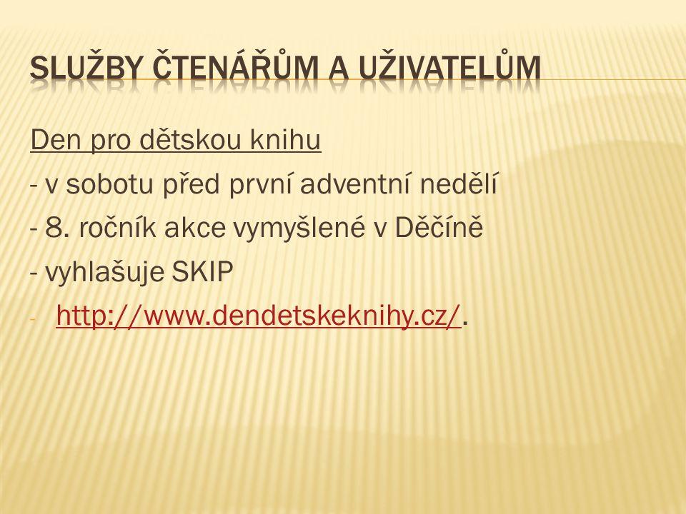 Den pro dětskou knihu - v sobotu před první adventní nedělí - 8. ročník akce vymyšlené v Děčíně - vyhlašuje SKIP - http://www.dendetskeknihy.cz/. http