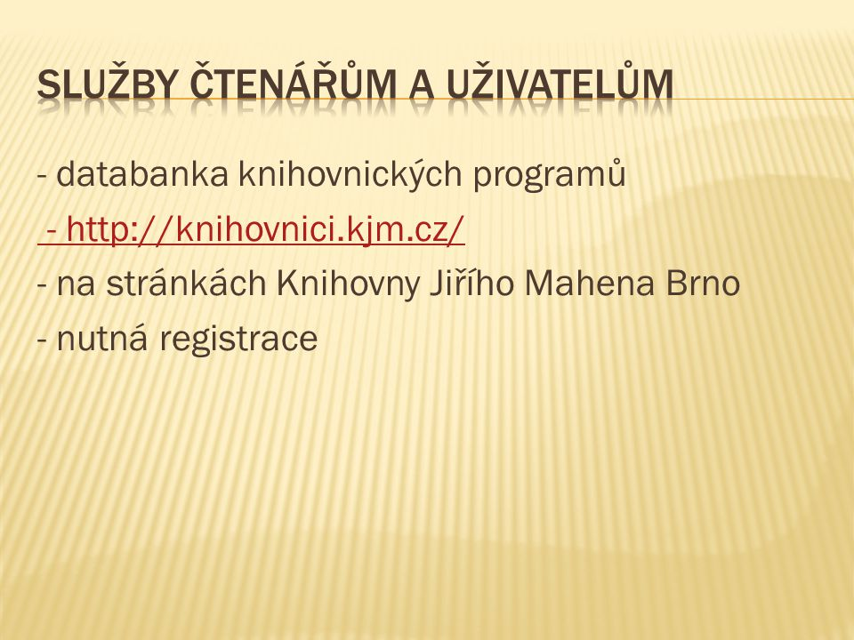 - databanka knihovnických programů - http://knihovnici.kjm.cz/ - na stránkách Knihovny Jiřího Mahena Brno - nutná registrace