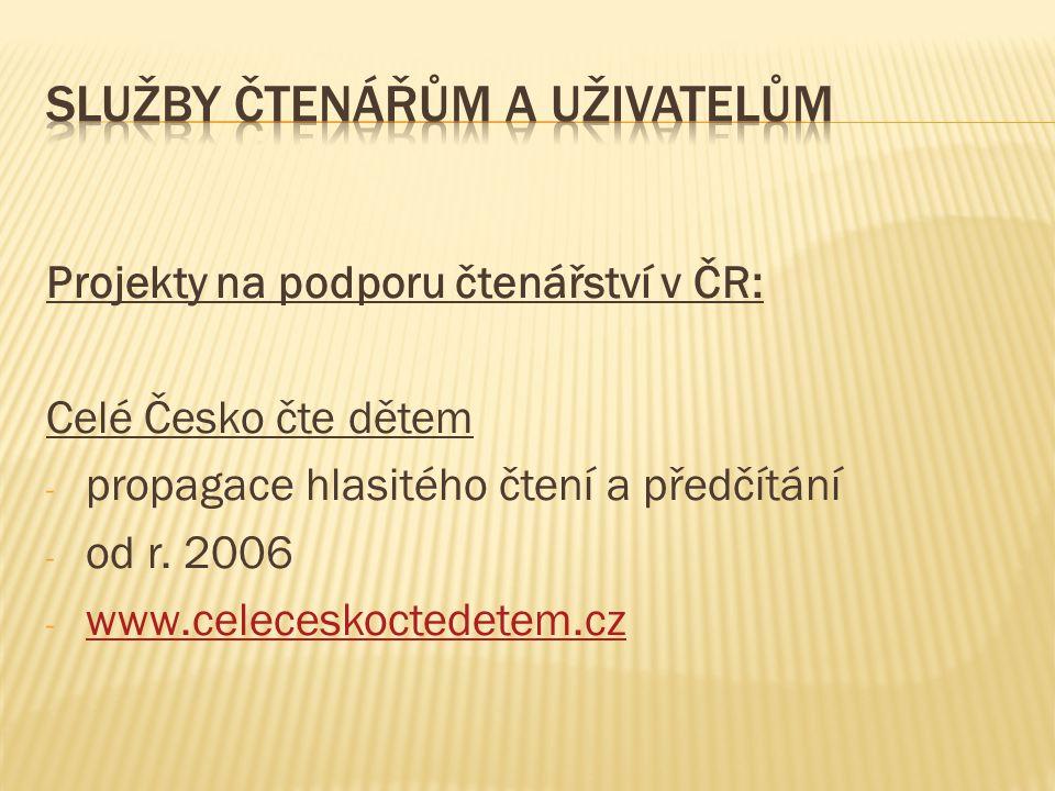 Projekty na podporu čtenářství v ČR: Celé Česko čte dětem - propagace hlasitého čtení a předčítání - od r. 2006 - www.celeceskoctedetem.cz www.celeces